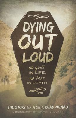 Image for Dying Out Loud: No Guilt in Life, No Fear in Death