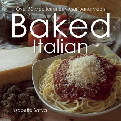 Baked Italian: Over 50 Mediterranean Marijuana Meals, Sativa, Yzabetta