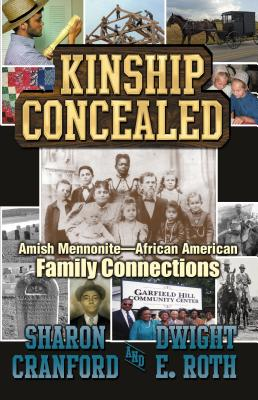 Kinship Concealed: Amish Mennonite and African American Family Connections, Sharon Cranford, Dwight E. Roth