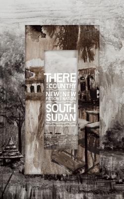 There is a Country: New Fiction from the New Nation of South Sudan, Tong, Nyuol Lueth [Editor]