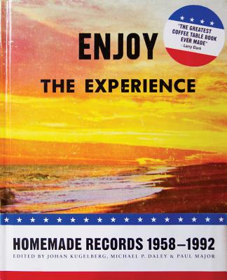 Enjoy The Experience: Homemade Records 1958-1992, Kugelberg, Johan; Major, Paul; Daley, Michael P. (Editors)