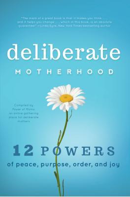 Deliberate Motherhood: 12 Key Powers of Peace, Purpose, Order & Joy, The Power of Moms