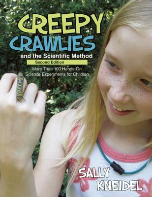 Image for Creepy Crawlies and the Scientific Method: More Than 100 Hands-On Science Experiments for Children