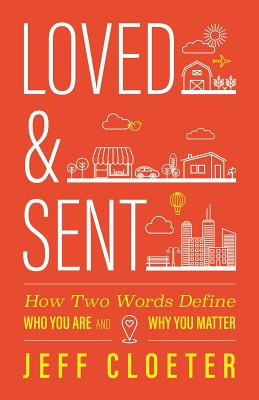 Loved and Sent: How Two Words Define Who You Are and Why You Matter, Cloeter, Jeff
