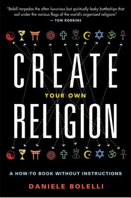Image for Create Your Own Religion: A How-To Book without Instructions