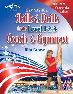 Gymnastics: Skills & Drills for the Level 1, 2 & 3 Coach & Gymnast, Brown, Rita