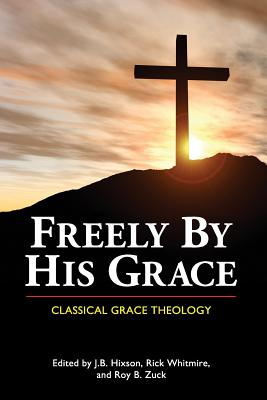 Image for Freely by His Grace: Classical Grace Theology