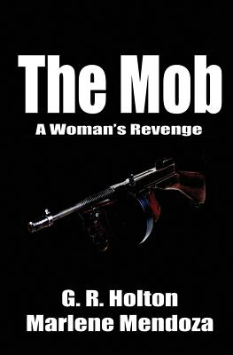 The Mob: A Woman's Revenge, Holton, G. R.; Mendoza, Marlene