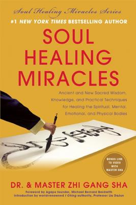 Image for Soul Healing Miracles: Ancient and New Sacred Wisdom, Knowledge, and Practical Techniques for Healing the Spiritual, Mental, Emotional, and Physical Bodies