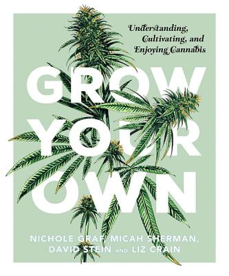 Image for Grow Your Own: Understanding, Cultivating, and Enjoying Marijuana