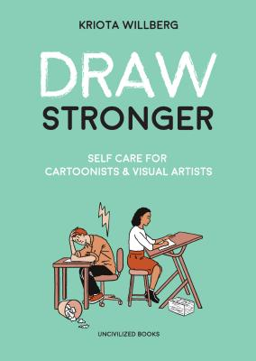 Image for Draw Stronger: Self-Care For Cartoonists and Other Visual Artists