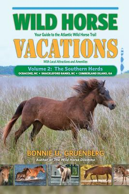 Image for Wild Horse Vacations: Your Guide to the Atlantic Wild Horse Trail: Volume 2: Ocracoke, NC, Shackleford Banks, NC, Cumberland Island, GA