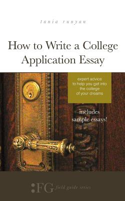 Image for How to Write a College Application Essay: Expert Advice to Help You Get Into the College of Your Dreams (Field Guide Series)