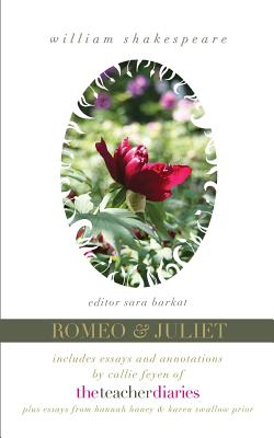 Romeo & Juliet: the full play-includes essays and annotations by Callie Feyen of The Teacher Diaries, William Shakespeare