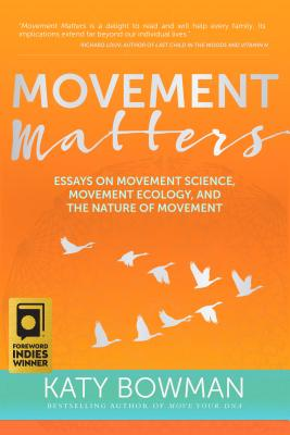 Image for Movement Matters: Essays on Movement Science, Movement Ecology, and the Nature o