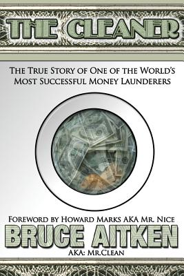 The Cleaner: The True Story of One of the World?s Most Successful Money Launderers, Aitken, Bruce