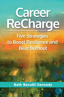Image for CAREER RECHARGE: FIVE STRATEGIES TO BOOST RESILIENCE AND BEAT BURNOUT