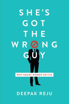 Image for She's Got the Wrong Guy: Why Smart Women Settle