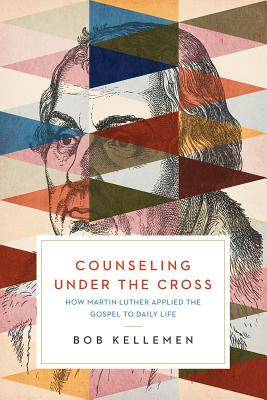 Image for Counseling Under the Cross: How Martin Luther Applied the Gospel to Daily Life