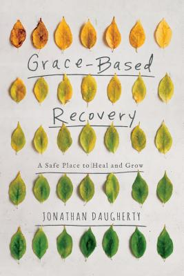 Image for Grace Based Recovery: A Safe Place to Heal and Grow