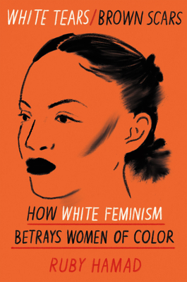 Image for White Tears/Brown Scars: How White Feminism Betrays Women of Color