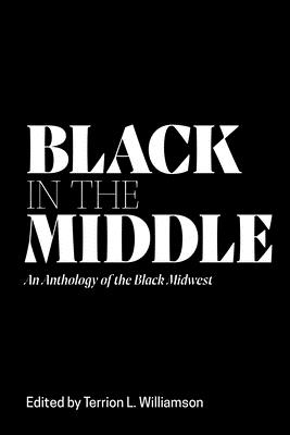 Image for Black in the Middle: An Anthology of the Black Midwest