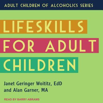 Lifeskills for Adult Children, Woititz EdD, Janet Geringer; Garner MA, Alan