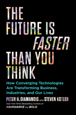 Image for The Future Is Faster Than You Think: How Converging Technologies Are Transforming Business, Industries, and Our Lives (Exponential Technology Series)