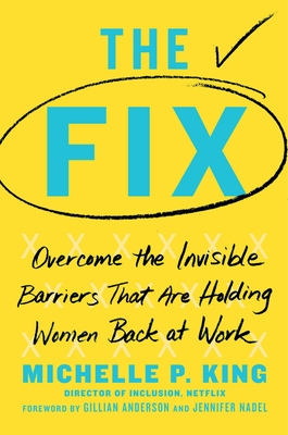 Image for The Fix: Overcome the Invisible Barriers That Are Holding Women Back at Work