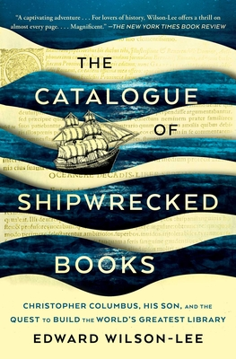 Image for CATALOGUE OF SHIPWRECKED BOOKS: CHRISTOPHER COLUMBUS, HIS SON, AND THE QUEST TO BUILD THE WORLD'S GR