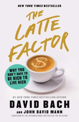 Image for The Latte Factor: Why You Don't Have to Be Rich to Live Rich