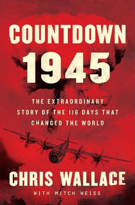 Image for Countdown 1945: The Extraordinary Story of the Atomic Bomb and the 116 Days That Changed the World