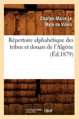 Repertoire Alphabetique Des Tribus Et Douars de L'Algerie (Ed.1879) (Langues) (French Edition), Sans Auteur; Collectif
