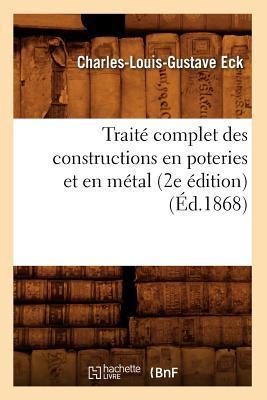 Image for Traite Complet Des Constructions En Poteries Et En Metal (2e Edition) (Ed.1868) (Savoirs Et Traditions) (French Edition)