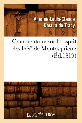 Commentaire Sur L'Esprit Des Lois de Montesquieu; (Ed.1819) (Sciences Sociales) (French Edition), Destutt De Tracy a. L. C.; Tracy, Antoine-Louis Claude Destutt De