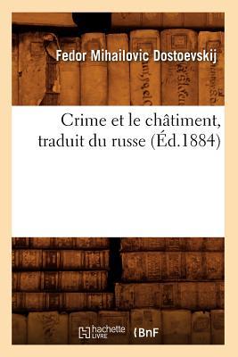 Crime Et Le Chatiment, Traduit Du Russe (Litterature) (French Edition), Dostoevsky, Fyodor Mikhailovich; Dostoevskij, Fedor Michajlovic
