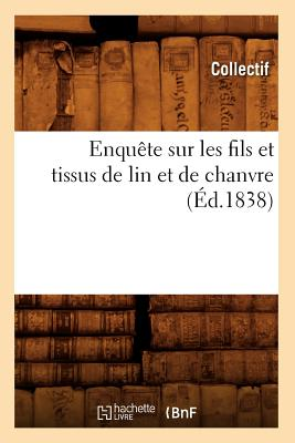 Enquete Sur Les Fils Et Tissus de Lin Et de Chanvre (Savoirs Et Traditions) (French Edition)