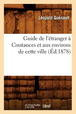 Image for Guide de L'Etranger a Coutances Et Aux Environs de Cette Ville (Ed.1878) (Histoire) (French Edition)