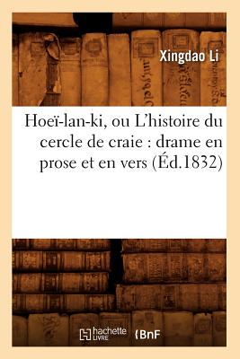 Hoei-LAN-KI, Ou L'Histoire Du Cercle de Craie: Drame En Prose Et En Vers (Ed.1832) (Litterature) (French Edition), Li X.; Li, Xingdao