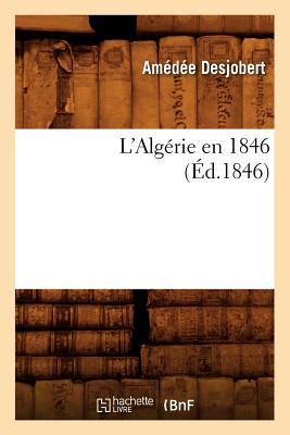L'Algerie En 1846 (Ed.1846) (Histoire) (French Edition), Desjobert a.; Desjobert, Amedee
