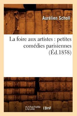 La Foire Aux Artistes: Petites Comedies Parisiennes (Litterature) (French Edition), Scholl, Aurelien