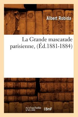 La Grande Mascarade Parisienne, (Ed.1881-1884) (Litterature) (French Edition), Robida, Albert