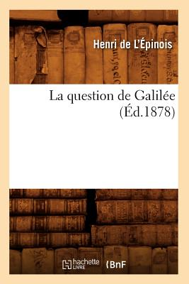 La Question de Galilee (Ed.1878) (Histoire) (French Edition), De L. Epinois H.; Henri L'Epinois (de)