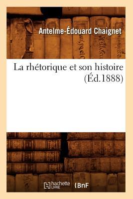 La Rhetorique Et Son Histoire (Litterature) (French Edition), Chaignet, Anthelme Edouard; Chaignet a. E.