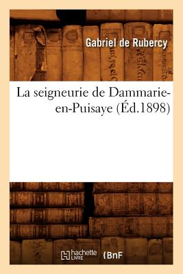 Image for La Seigneurie de Dammarie-En-Puisaye (Ed.1898) (Histoire) (French Edition)