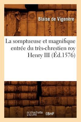 La Somptueuse Et Magnifique Entree Du Tres-Chrestien Roy Henry III (Histoire) (French Edition), Vigenere, Blaise de