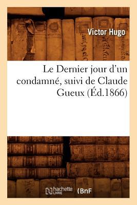 Le Dernier Jour D'Un Condamne, Suivi de Claude Gueux (Litterature) (French Edition), Hugo, Victor