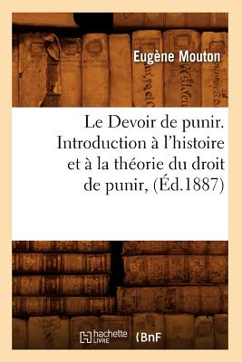 Le Devoir de Punir. Introduction A L'Histoire Et a la Theorie Du Droit de Punir, (Sciences Sociales) (French Edition), Mouton, Eugene