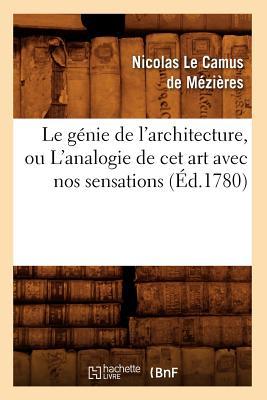 Image for Le Genie de L'Architecture, Ou L'Analogie de CET Art Avec Nos Sensations (Ed.1780) (Arts) (French Edition)