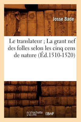 Le Translateur; La Grant Nef Des Folles Selon Les Cinq Cens de Nature, (Ed.1510-1520) (Religion) (French Edition), Bade J.; Bade, Josse